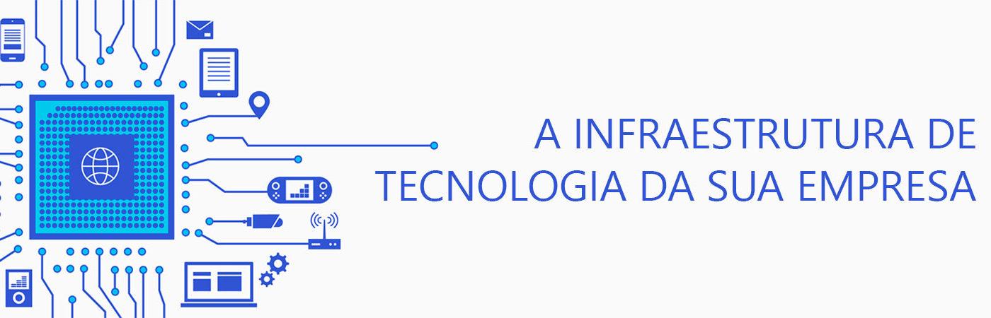 A infraestrutura de tecnologia da sua empresa.